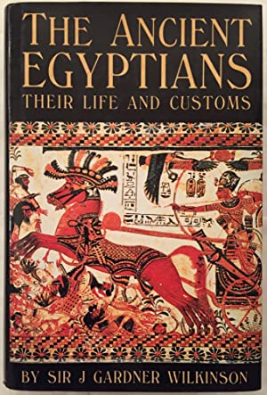 The Ancient Egyptians. Their life and customs.: WILKINSON John Gardner