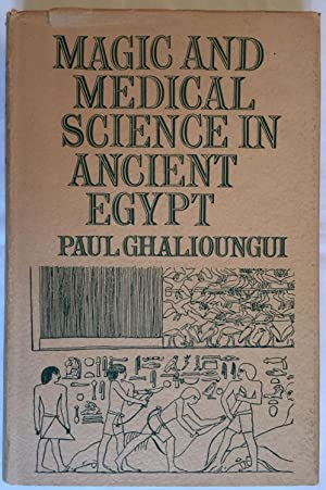 Magic and Medical Science in Ancient Egypt: GHALIOUNGUI Paul
