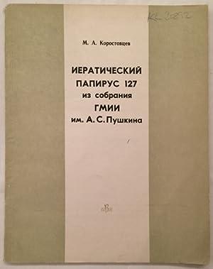 Ieratitcheskii papirus 127 iz cobrania Gmii im.: KOROSTOVTSEV M.A.