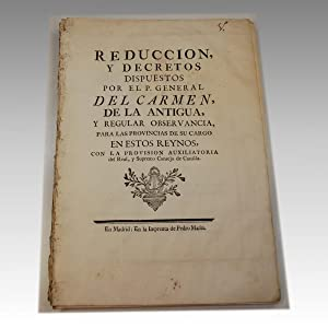 REDUCCION Y DECRETOS DISPUESTOS POR EL P. GENERAL DEL CARMEN DE LA ANTIGUA Y REGULAR OBSERVANCIA ...