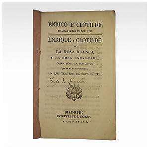 ENRICO E CLOTILDE. DRAMMA SERIO IN DUE ATTI. / ENRIQUE Y CLOTILDE O LA ROSA BLANCA Y LA ROSA ...