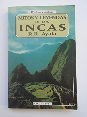 Mitos y leyendas de los incas: Ayala, R.R.