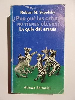 Por Qué Las Cebras No Tienen úlcera?: Robert M. Sapolsky