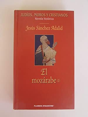 Judios, Moros y Cristianos El Mozárabe 1: Jesús Sanchez Adalid