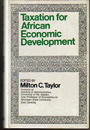 Taxation for African Economic Development: Milton C. Taylor (ed.)