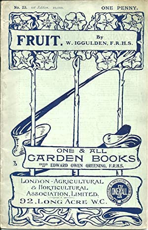 Fruit Culture for Small Gardens: W. Iggulden, F. R. H. S.