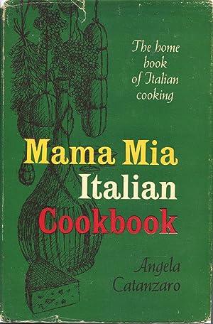 Mama Mia Italian Cookbook: The Home Book: Angela Catanzaro