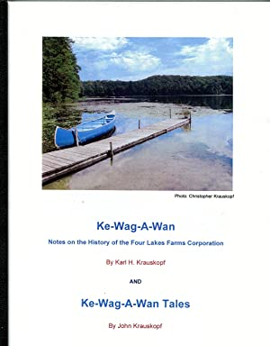Ke-wag-a-wan: Notes on the History of the Four Lakes Farms Corporation by Karl H. Krauskopf and ...