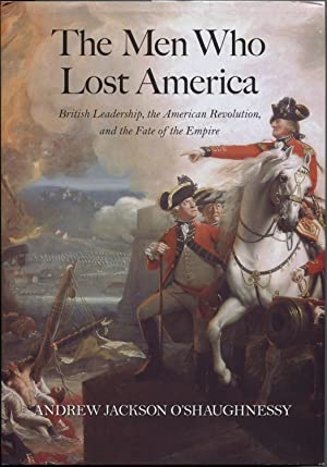 The Men Who Lost America: British Leadership,: Andrew Jackson O'Shaughnessy