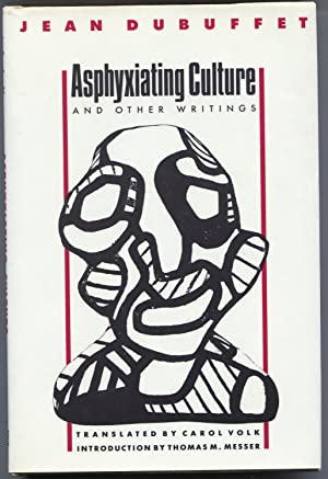 Asphyxiating Culture and Other Writings: Jean Dubuffet