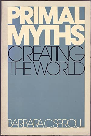 Primal Myths: Creating the World: Barbara C. Sproul