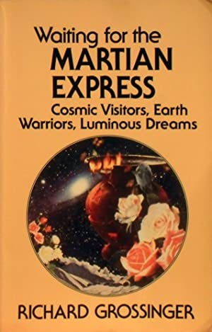 Waiting for the Martian Express: Cosmic Visitors, Warrior Spirits, Luminous Dreams