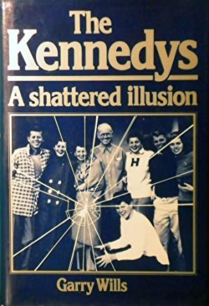 The Kennedys: A Shattered Illusion: Wills Garry