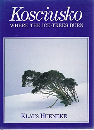 Kosciusko Where The Ice-trees Burn: Hueneke Klaus