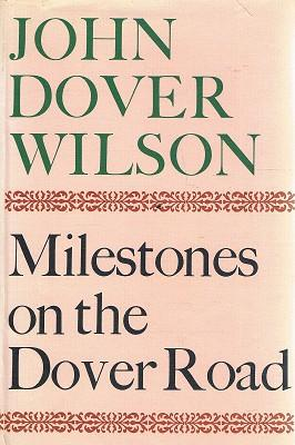 Milestones On The Dover Road: Wilson John Dover