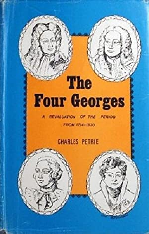 The Four Georges: A Revaluation Of The: Petrie Sir Charles