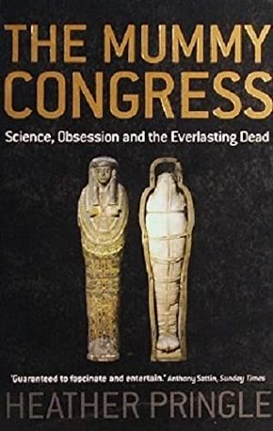 The Mummy Congress: Science, Obsession And The: Pringle Heather