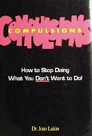 Compulsions: How To Stop Doing What You: Lakin Joan