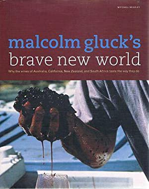 Malcom Gluck's Brave New World: Why the Wines of Australia, California, New Zealand, and South Af...