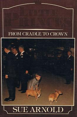Little Princes: From Cradle To Crown: Arnold Sue