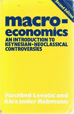 Macroeconomics: An Introduction To Keynesian-Neoclassical Controversies: Levacic Rosalind; Rebmann