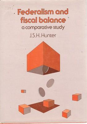 Federalism And Fiscal Balance: A Comparative Study.: Hunter J. S.