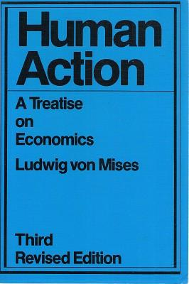 Human Action: A Treatise On Economics: Von Mises Ludwig