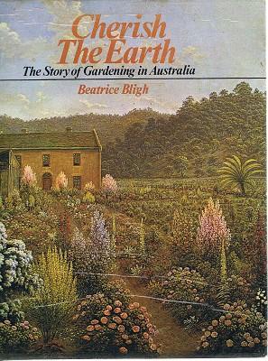 Cherish The Earth: The Story Of Gardening: Bligh Beatrice