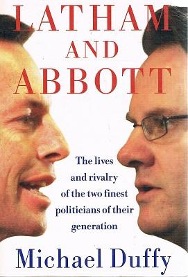 Latham And Abbott: The Lives And Rivalry Of The Two Finest Politicians Of Their Generation.