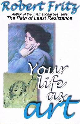 Your Life As Art: Fritz Robert