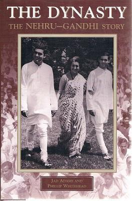 The Dynasty: The Nehru-Gandhi Story: Adams Jad; Whitehead