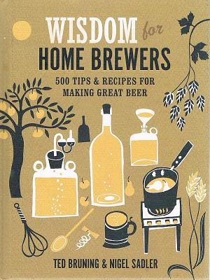 Wisdom For Home Brewers: 500 Tips And Recipes For Making Great Beer
