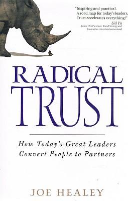 Radical Trust: How Today's Great Leaders Convert: Healey Joe