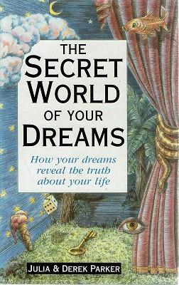The Secret World Of Dreams: How Your Dreams Reveal The Truth About Your Life