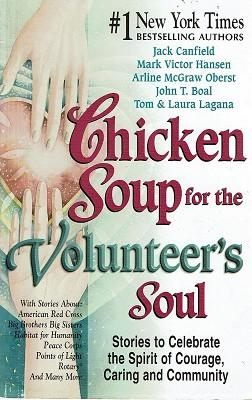 Chicken Soup for the Volunteer's Soul: Stories to Celebrate the Spirit of Courage, Caring and Com...
