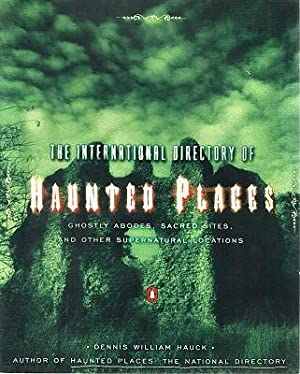 The International Directory Of Haunted Places: Ghostly Abodes, Sacred Sites, And Other Supernatur...