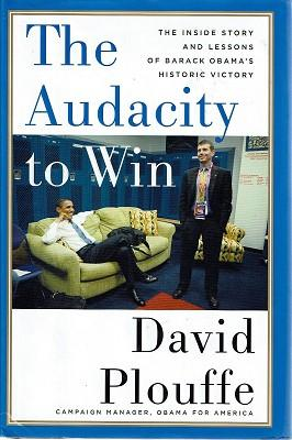 The Audacity To Win: The Audacity And Lessons Of Barack Obama's Historic Win