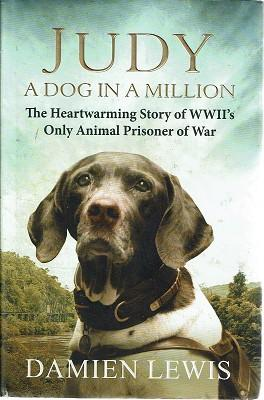Judy: A Dog In A Million. The Heartwarming Story Of WWII's Only Animal Prisoner Of War