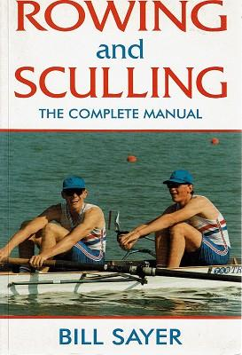 Rowing and Sculling: The Complete Manual: Sayer, Bill