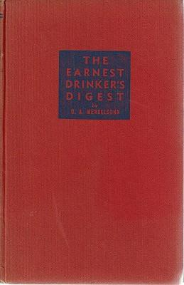 The Earnest Drinker's Digest: A Short And Simple Account Of Alcoholic Beverages (with A Glossary)...
