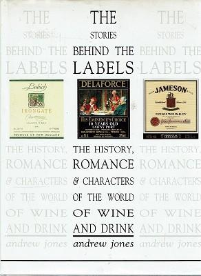 The Stories Behind The Labels: The History, Romance & Characters Of The World Of Wine And Drink