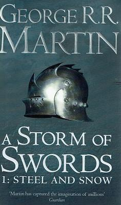 A Storm Of Swords, 1: Steel And Snow: The Third Book, Part One Of A Song Of Ice And Fire