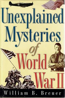 Unexplained Mysteries of World War II: Over 100 Odd, Bizarre and Baffling Events and Coincidences