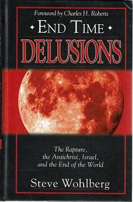End Time: Delusions:The Rapture, The Antichrist, Israel,and The End Of The World