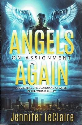 Angels on Assignment Again: God's Real Life Guardians of Saints at Work in the World Today
