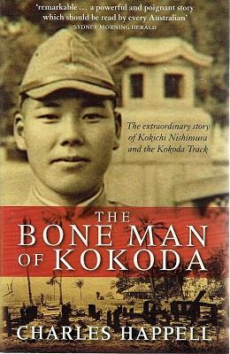 The Bone Man Of Kokoda: The Extraordinary Story Of Kokichi Nishimura And The Kokoda Track