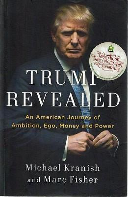 Trump Revealed: An American Journey Of Ambition, Ego, Money And Power