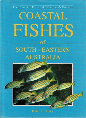 The Complete Divers And Fishermen's Guide To Coastal Fishes Of South Eastern Australia