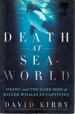 Death At Sea World: Shamu And The Dark Side Of Killer Whales In Captivity
