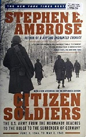 Citizen Soldiers: The U.S. Army From The Normandy Beaches To The Bulge To The Surrender Of Germany.